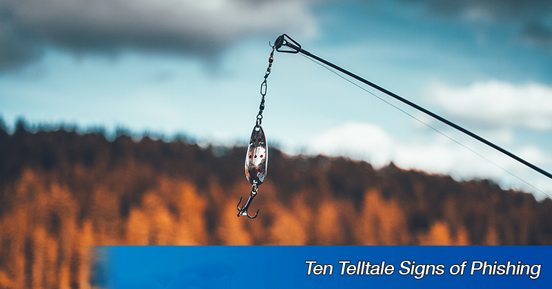 Ten Telltale Signs of Phishing