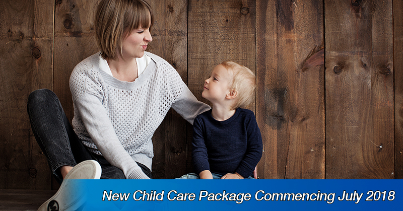 New Child Care Package Commencing July 2018
